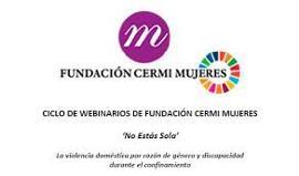 Finaliza el ciclo de webinarios 'No estás sola' puestos en marcha por la CERMI Mujeres durante la pandemia